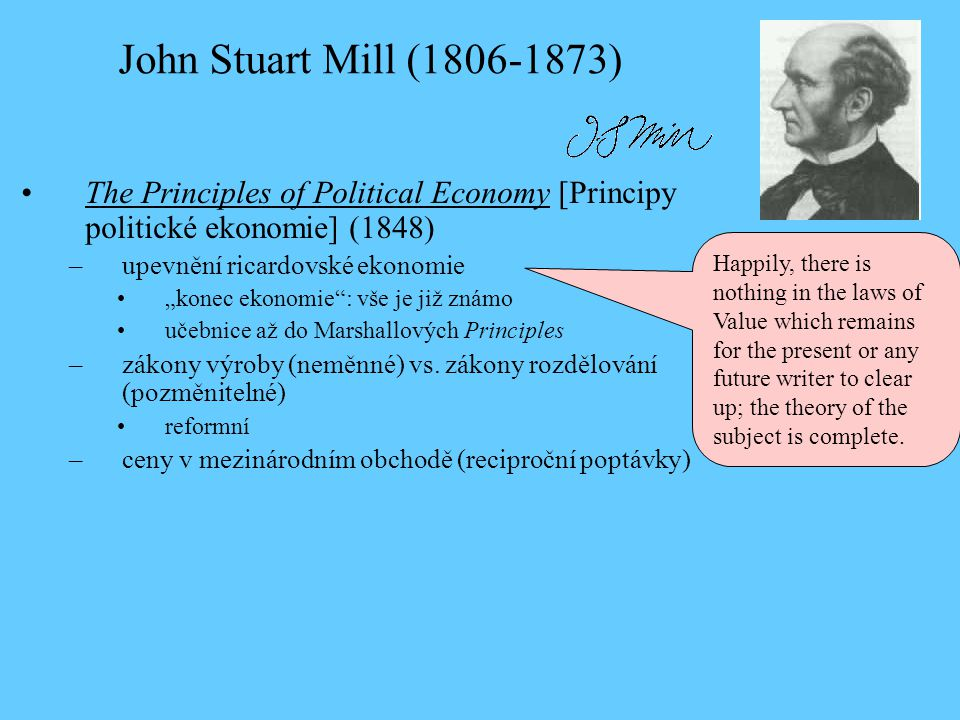 John Stuart Mill (1806-1873) The Principles of Political Economy [Principy politické ekonomie] (1848)